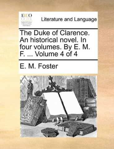 The Duke of Clarence. An historical novel. In four volumes. By E. M. F. ...  Volume 4 of 4