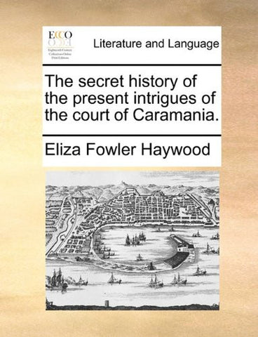 The secret history of the present intrigues of the court of Caramania.