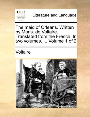 The maid of Orleans. Written by Mons. de Voltaire. Translated from the French. In two volumes. ...  Volume 1 of 2