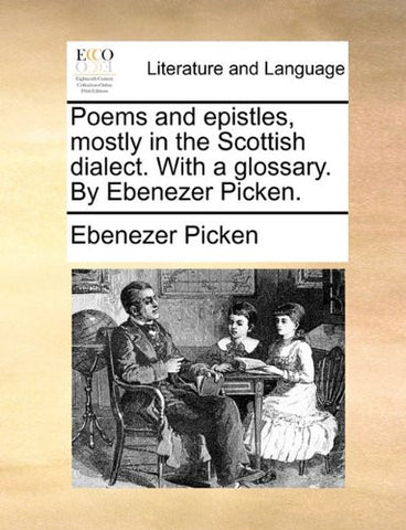 Poems and epistles, mostly in the Scottish dialect. With a glossary. By Ebenezer Picken.