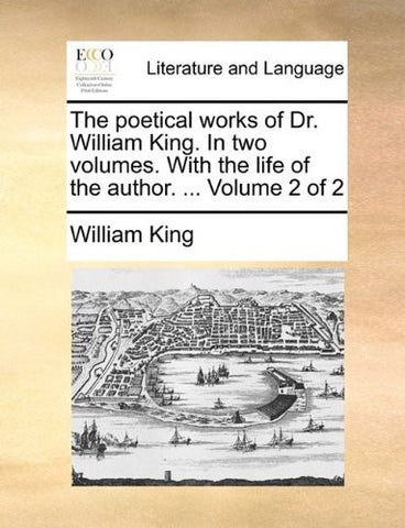 The poetical works of Dr. William King. In two volumes. With the life of the author. ...  Volume 2 of 2