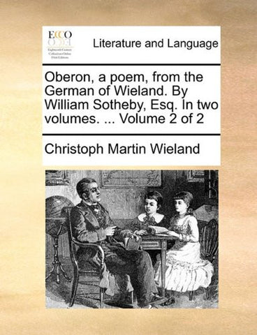 Oberon, a poem, from the German of Wieland. By William Sotheby, Esq. In two volumes. ...  Volume 2 of 2