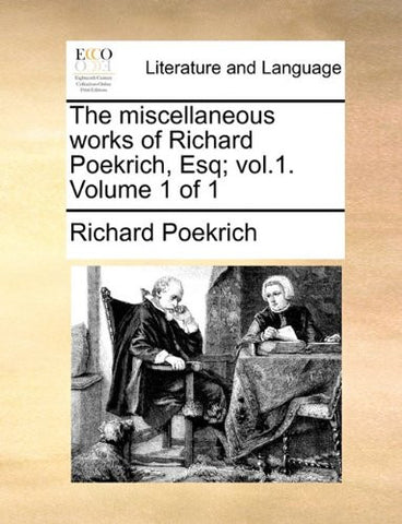 The miscellaneous works of Richard Poekrich, Esq; vol.1.  Volume 1 of 1