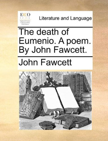 The death of Eumenio. A poem. By John Fawcett.