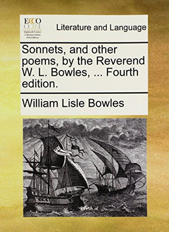 Sonnets, and other poems, by the Reverend W. L. Bowles, ... Fourth edition.