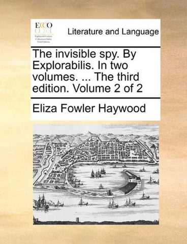 The invisible spy. By Explorabilis. In two volumes. ... The third edition. Volume 2 of 2