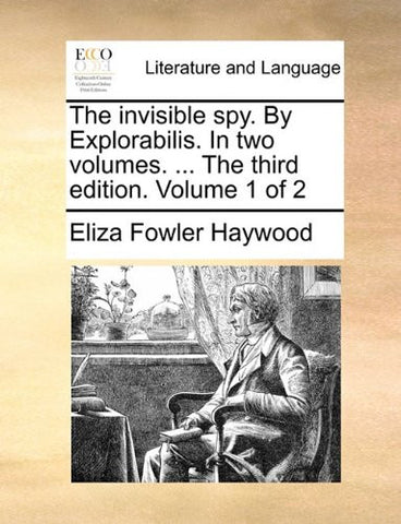 The invisible spy. By Explorabilis. In two volumes. ... The third edition. Volume 1 of 2