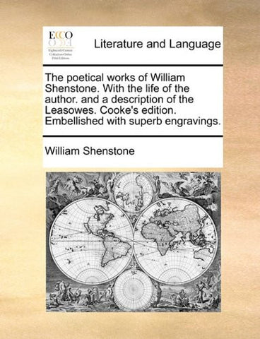 The poetical works of William Shenstone. With the life of the author. and a description of the Leasowes. Cooke's edition. Embellished with superb engravings.