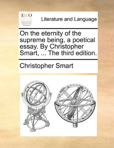 On the eternity of the supreme being, a poetical essay. By Christopher Smart, ... The third edition.