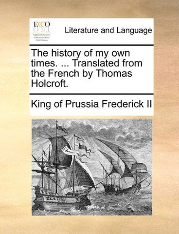 The history of my own times. ... Translated from the French by Thomas Holcroft.