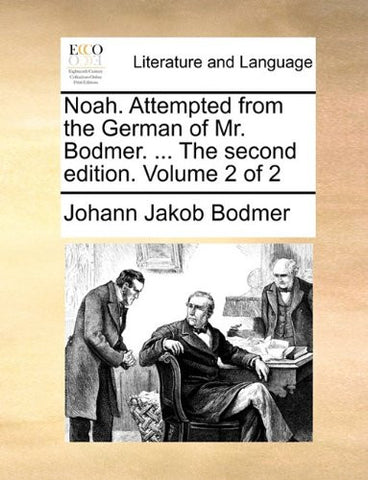 Noah. Attempted from the German of Mr. Bodmer. ... The second edition. Volume 2 of 2