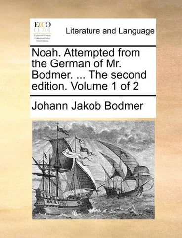 Noah. Attempted from the German of Mr. Bodmer. ... The second edition. Volume 1 of 2