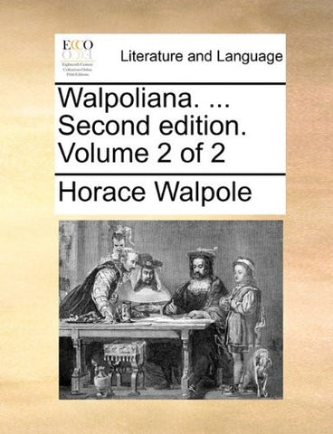 Walpoliana. ... Second edition. Volume 2 of 2