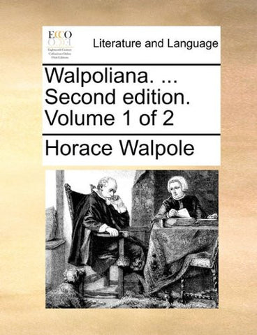 Walpoliana. ... Second edition. Volume 1 of 2