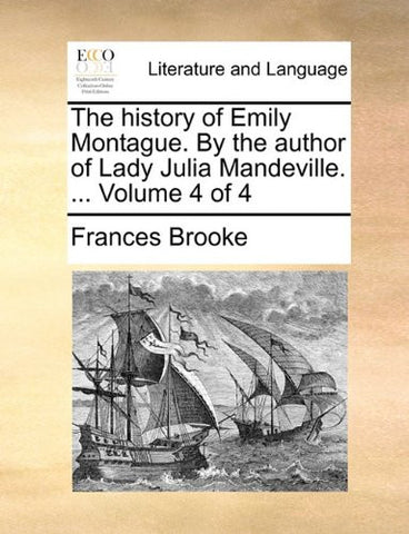 The history of Emily Montague. By the author of Lady Julia Mandeville. ...  Volume 4 of 4