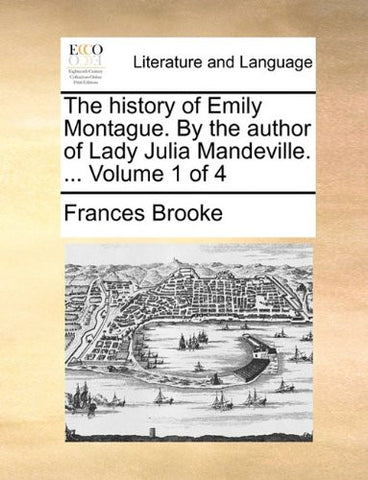 The history of Emily Montague. By the author of Lady Julia Mandeville. ...  Volume 1 of 4