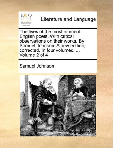 The lives of the most eminent English poets. With critical observations on their works. By Samuel Johnson. A new edition, corrected. In four volumes. ...  Volume 2 of 4
