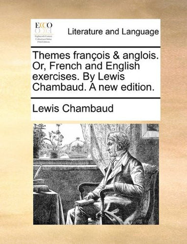 Themes françois & anglois. Or, French and English exercises. By Lewis Chambaud. A new edition.