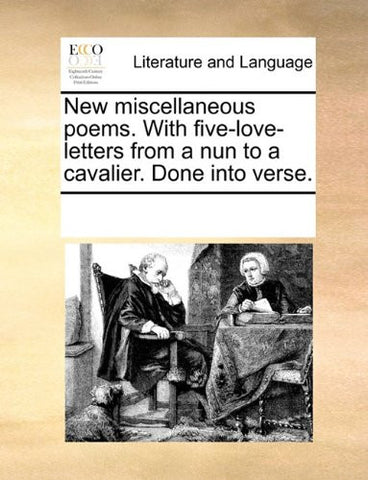 New miscellaneous poems. With five-love-letters from a nun to a cavalier. Done into verse.