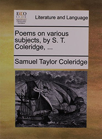 Poems on various subjects, by S. T. Coleridge, ...