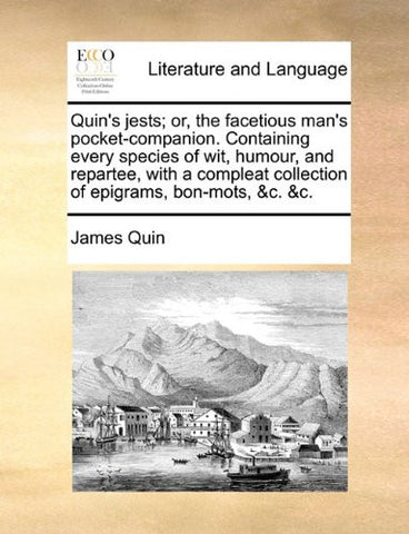 Quin's jests; or, the facetious man's pocket-companion. Containing every species of wit, humour, and repartee, with a compleat collection of epigrams, bon-mots, &c. &c.