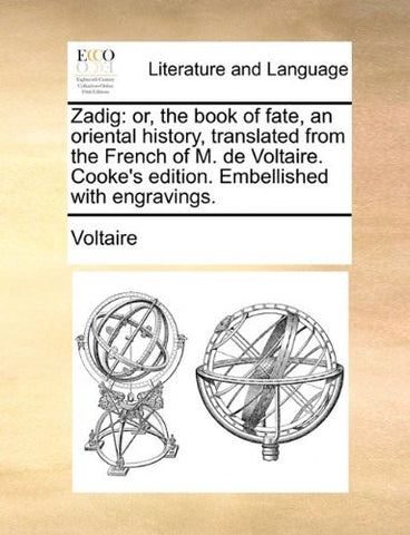 Zadig: or, the book of fate, an oriental history, translated from the French of M. de Voltaire. Cooke's edition. Embellished with engravings.