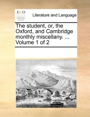 The student, or, the Oxford, and Cambridge monthly miscellany. ...  Volume 1 of 2