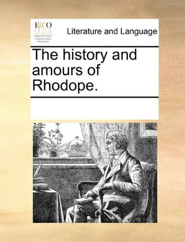 The history and amours of Rhodope.