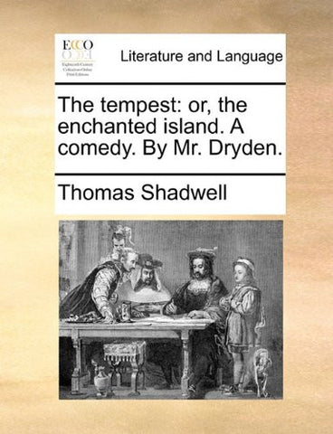 The tempest: or, the enchanted island. A comedy. By Mr. Dryden.
