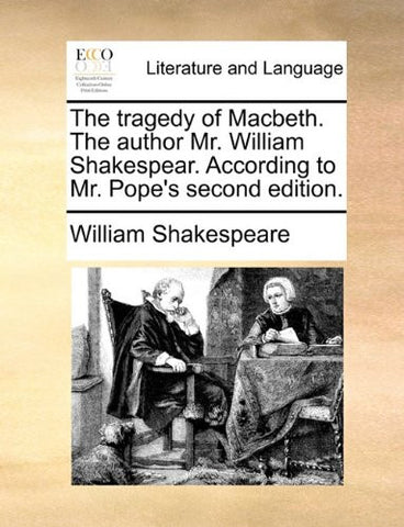 The tragedy of Macbeth. The author Mr. William Shakespear. According to Mr. Pope's second edition.