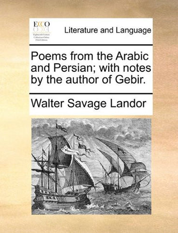 Poems from the Arabic and Persian; with notes by the author of Gebir.
