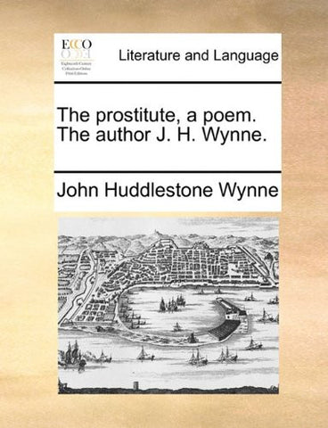 The prostitute, a poem. The author J. H. Wynne.