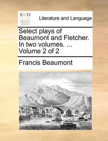 Select plays of Beaumont and Fletcher. In two volumes. ...  Volume 2 of 2