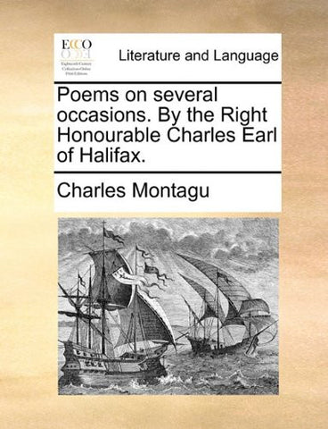 Poems on several occasions. By the Right Honourable Charles Earl of Halifax.