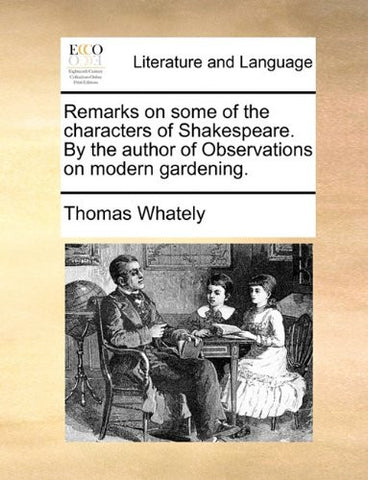 Remarks on some of the characters of Shakespeare. By the author of Observations on modern gardening.