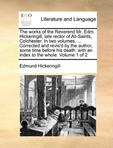The works of the Reverend Mr. Edm. Hickeringill, late rector of All-Saints, Colchester. In two volumes. ... Corrected and revis'd by the author, some ... with an index to the whole.  Volume 1 of 2