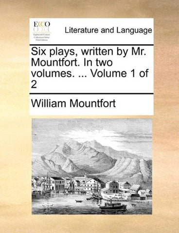 Six plays, written by Mr. Mountfort. In two volumes. ...  Volume 1 of 2