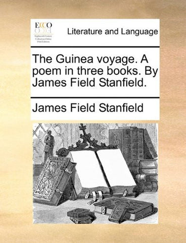 The Guinea voyage. A poem in three books. By James Field Stanfield.