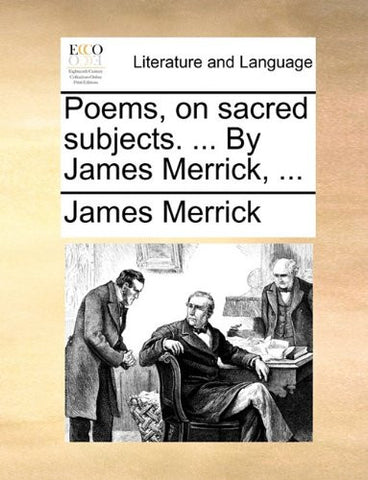 Poems, on sacred subjects. ... By James Merrick, ...