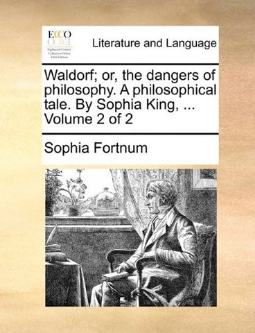 Waldorf; or, the dangers of philosophy. A philosophical tale. By Sophia King, ...  Volume 2 of 2