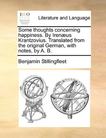 Some thoughts concerning happiness. By Irenæus Krantzovius. Translated from the original German, with notes, by A. B.