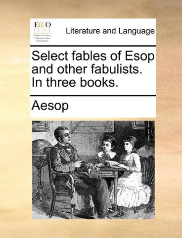 Select fables of Esop and other fabulists. In three books.
