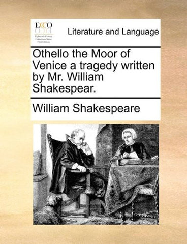 Othello the Moor of Venice a tragedy written by Mr. William Shakespear.