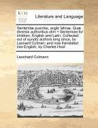 Sententiæ pueriles, anglo latinæ. Quæ diversis authoribus olim  = Sentences for children, English and Latin. Collected out of sundry authors long ... now translated into English, by Charles Hool: