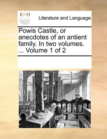 Powis Castle, or anecdotes of an antient family. In two volumes. ...  Volume 1 of 2