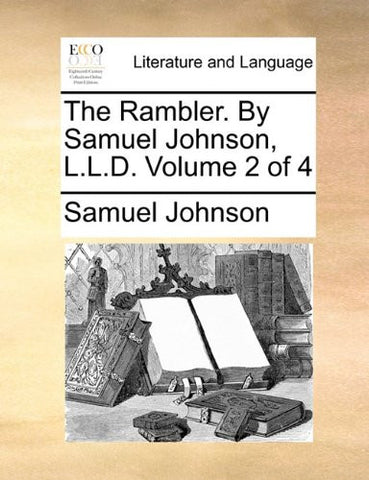 The Rambler. By Samuel Johnson, L.L.D.  Volume 2 of 4