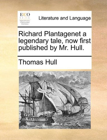 Richard Plantagenet a legendary tale, now first published by Mr. Hull.