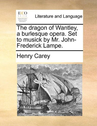 The dragon of Wantley, a burlesque opera. Set to musick by Mr. John-Frederick Lampe.
