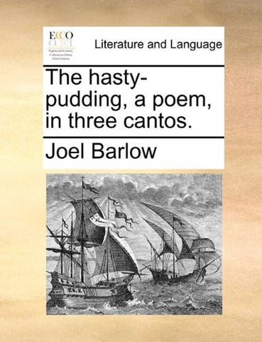 The hasty-pudding, a poem, in three cantos.