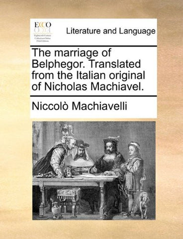 The marriage of Belphegor. Translated from the Italian original of Nicholas Machiavel.